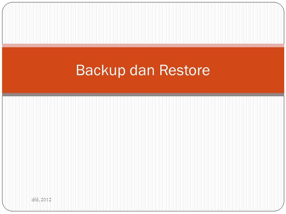 Backup dan Restore dfd, 2012