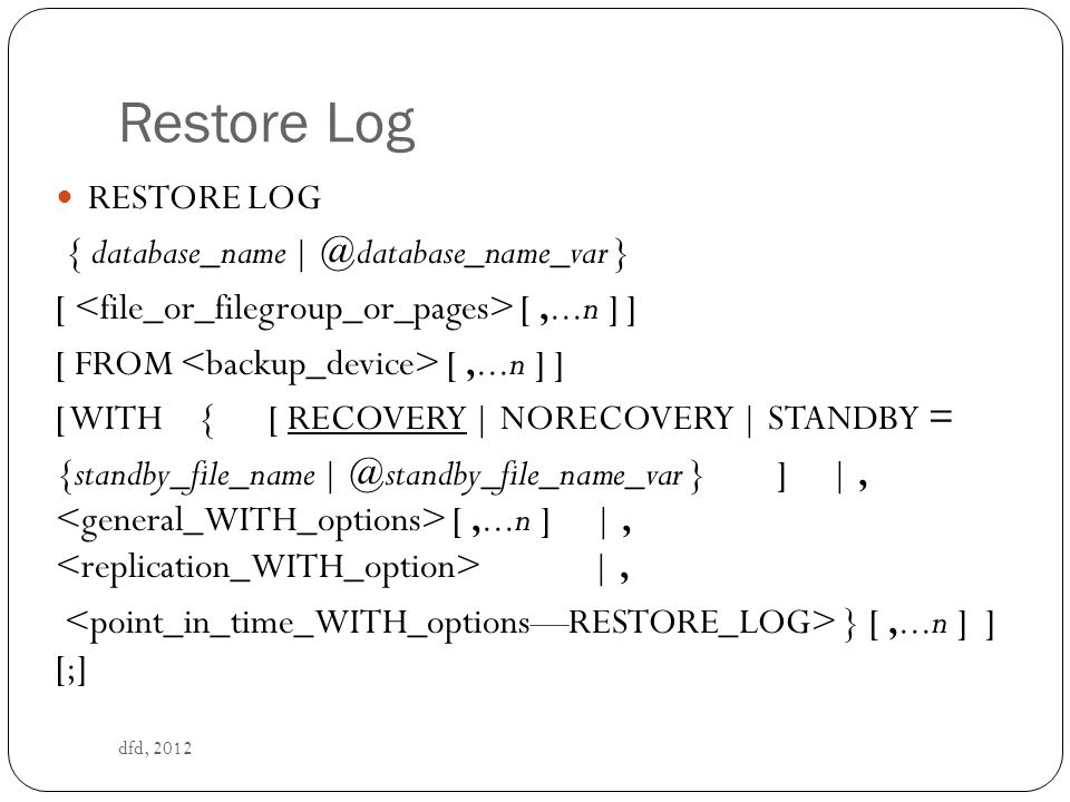 Restore Log RESTORE LOG { database_name | @database_name_var }