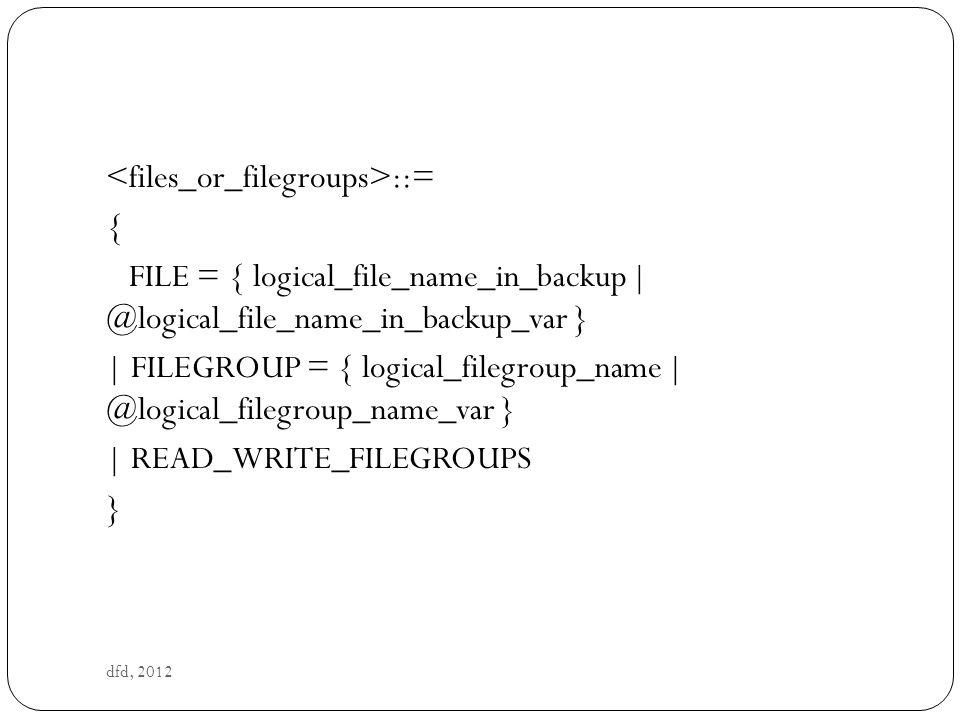 <files_or_filegroups>::= {