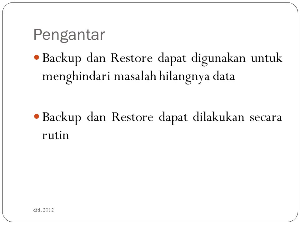 Pengantar Backup dan Restore dapat digunakan untuk menghindari masalah hilangnya data. Backup dan Restore dapat dilakukan secara rutin.