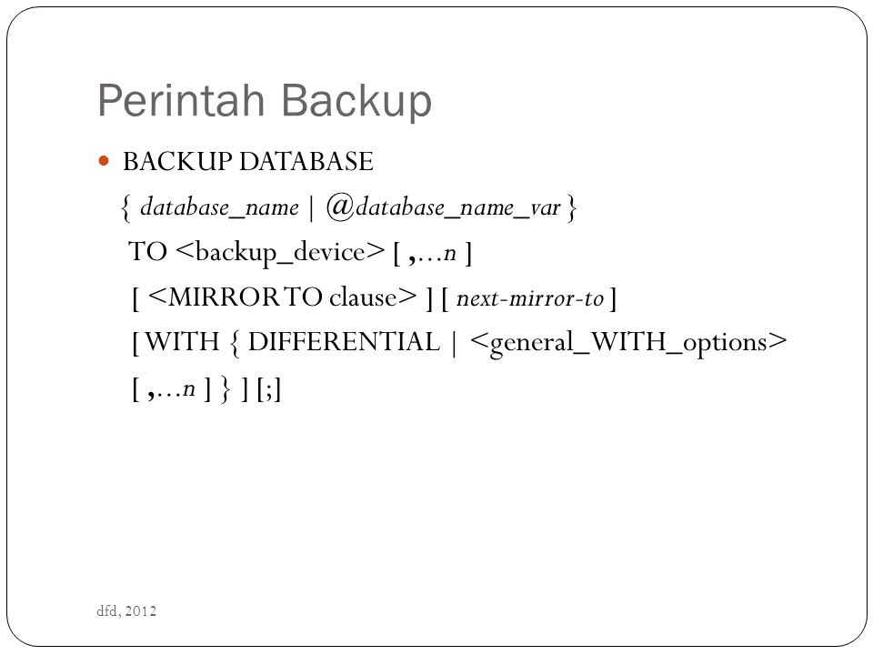 Perintah Backup BACKUP DATABASE { database_name | @database_name_var }