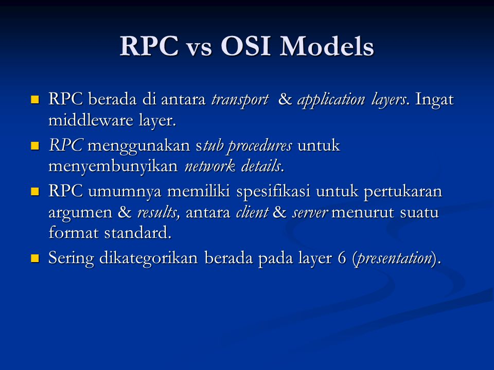 RPC vs OSI Models RPC berada di antara transport & application layers. Ingat middleware layer.