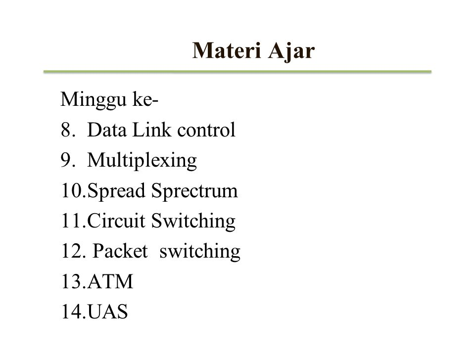 Materi Ajar Minggu ke- Data Link control Multiplexing Spread Sprectrum