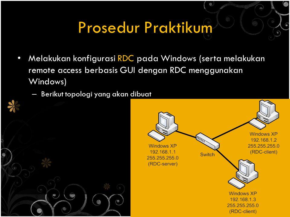 Prosedur Praktikum Melakukan konfigurasi RDC pada Windows (serta melakukan remote access berbasis GUI dengan RDC menggunakan Windows)