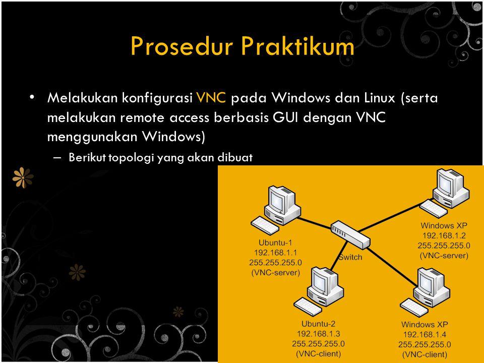 Prosedur Praktikum Melakukan konfigurasi VNC pada Windows dan Linux (serta melakukan remote access berbasis GUI dengan VNC menggunakan Windows)