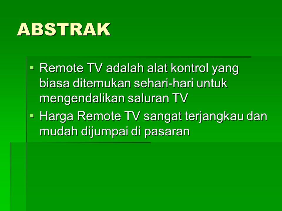 ABSTRAK Remote TV adalah alat kontrol yang biasa ditemukan sehari-hari untuk mengendalikan saluran TV.