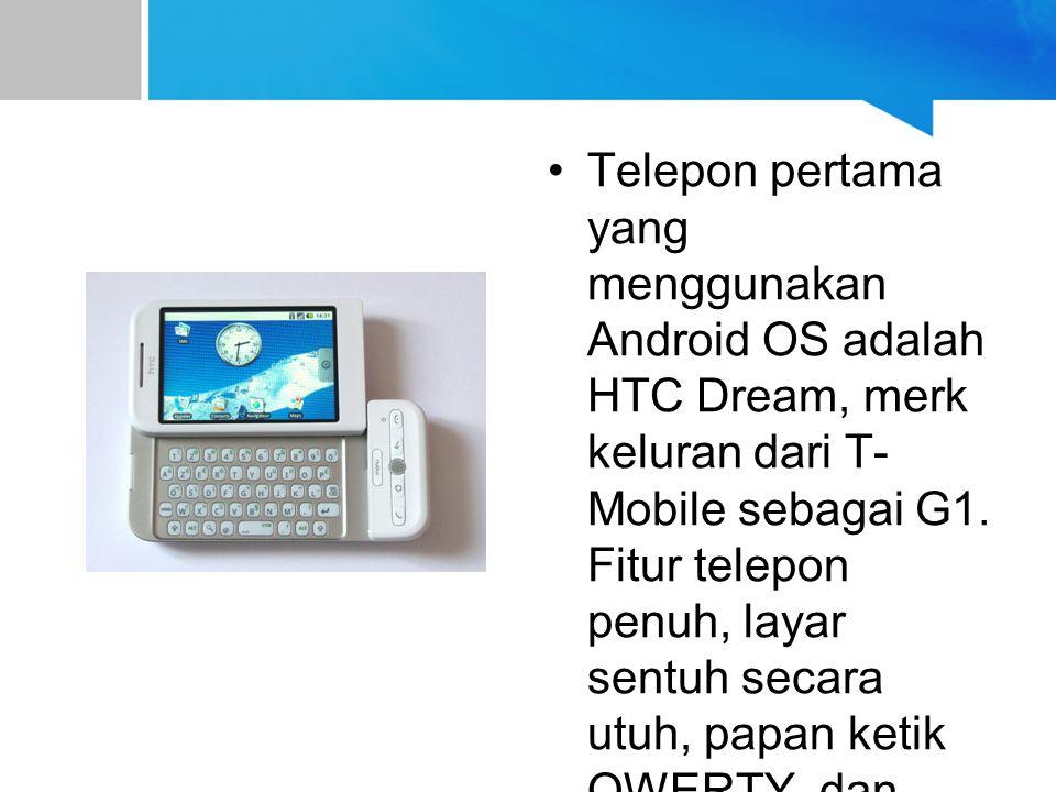 Telepon pertama yang menggunakan Android OS adalah HTC Dream, merk keluran dari T-Mobile sebagai G1.