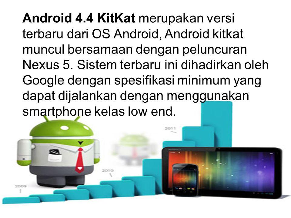 Android 4.4 KitKat merupakan versi terbaru dari OS Android, Android kitkat muncul bersamaan dengan peluncuran Nexus 5.