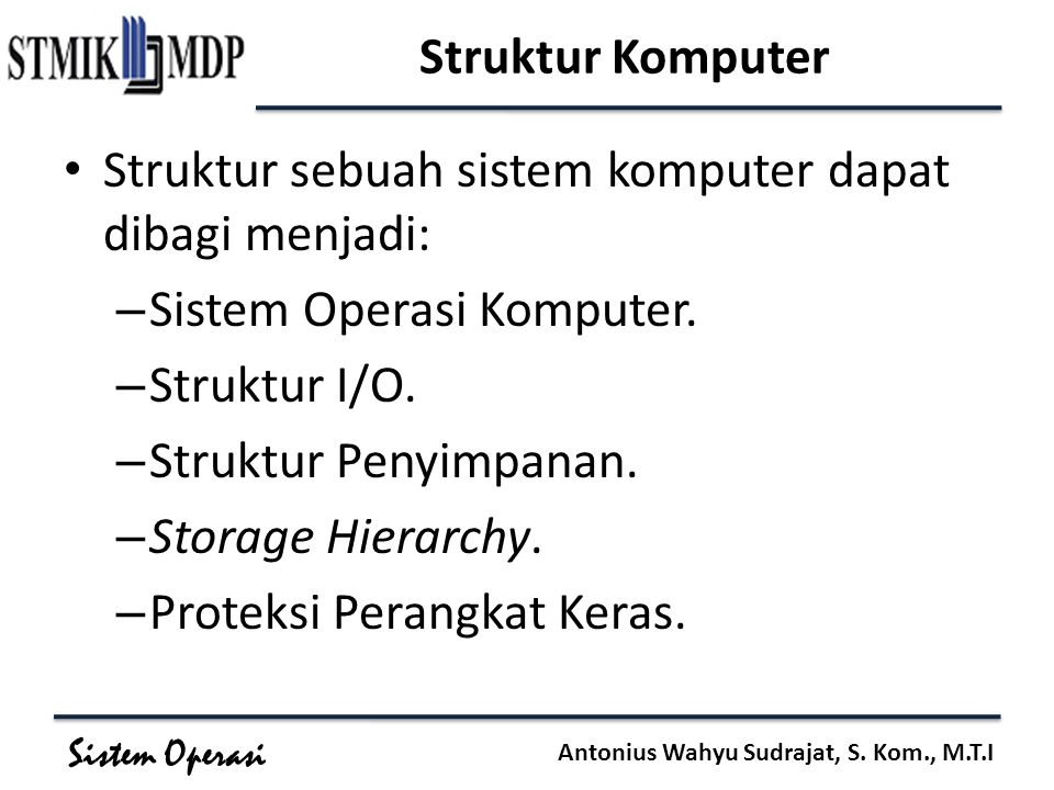 Struktur Komputer Struktur sebuah sistem komputer dapat dibagi menjadi: Sistem Operasi Komputer. Struktur I/O.