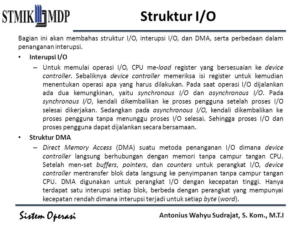 Struktur I/O Bagian ini akan membahas struktur I/O, interupsi I/O, dan DMA, serta perbedaan dalam penanganan interupsi.