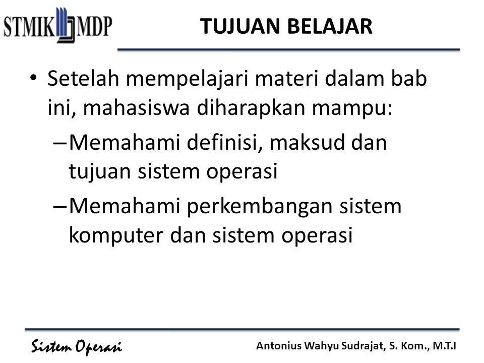 TUJUAN BELAJAR Setelah mempelajari materi dalam bab ini, mahasiswa diharapkan mampu: Memahami definisi, maksud dan tujuan sistem operasi.