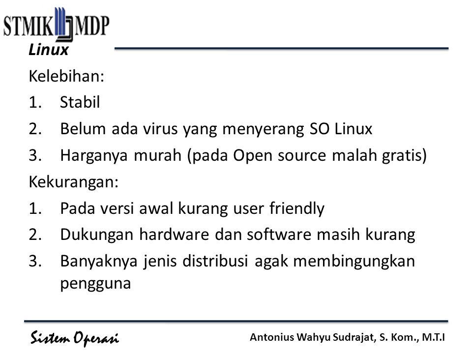 Linux Kelebihan: Stabil. Belum ada virus yang menyerang SO Linux. Harganya murah (pada Open source malah gratis)