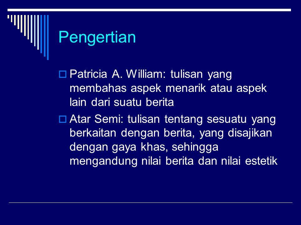 Pengertian Patricia A. William: tulisan yang membahas aspek menarik atau aspek lain dari suatu berita.