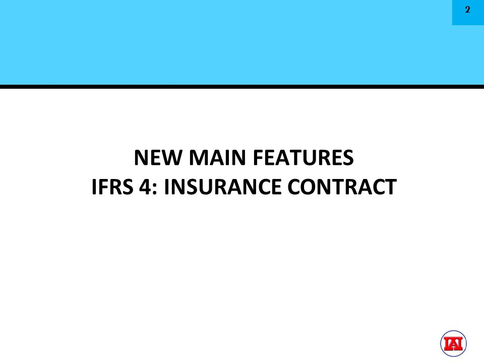 NEW MAIN FEATURES IFRS 4: INSURANCE CONTRACT