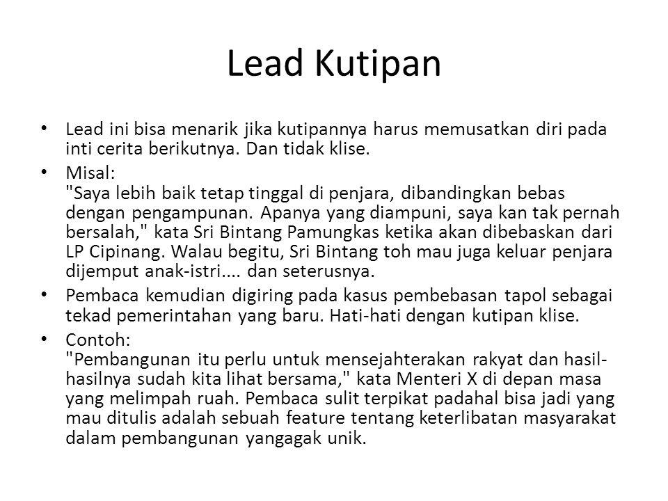 Lead Kutipan Lead ini bisa menarik jika kutipannya harus memusatkan diri pada inti cerita berikutnya. Dan tidak klise.