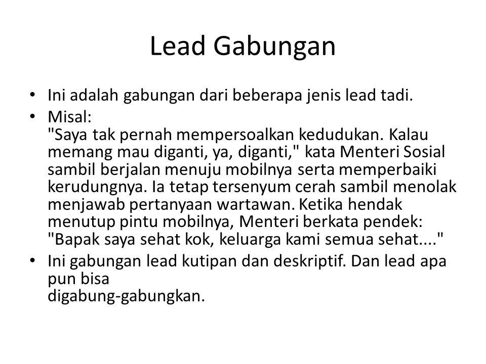 Lead Gabungan Ini adalah gabungan dari beberapa jenis lead tadi.