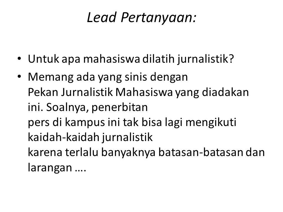 Lead Pertanyaan: Untuk apa mahasiswa dilatih jurnalistik