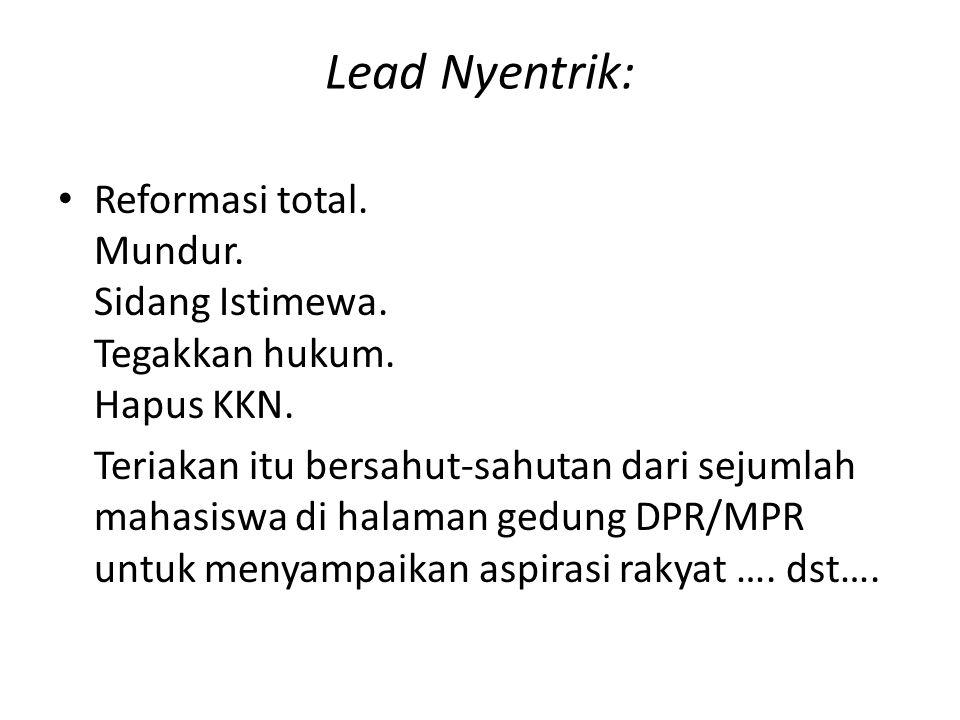 Lead Nyentrik: Reformasi total. Mundur. Sidang Istimewa. Tegakkan hukum. Hapus KKN.