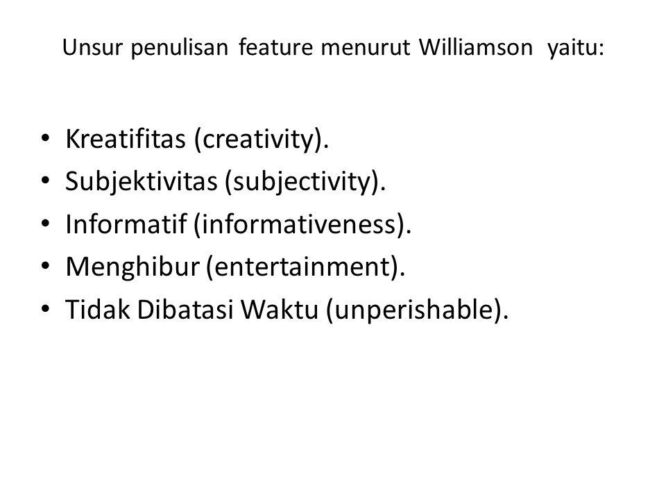 Unsur penulisan feature menurut Williamson yaitu: