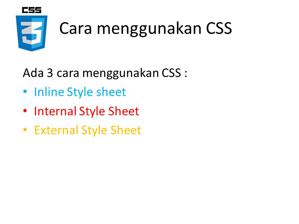 Cara menggunakan CSS Ada 3 cara menggunakan CSS : Inline Style sheet
