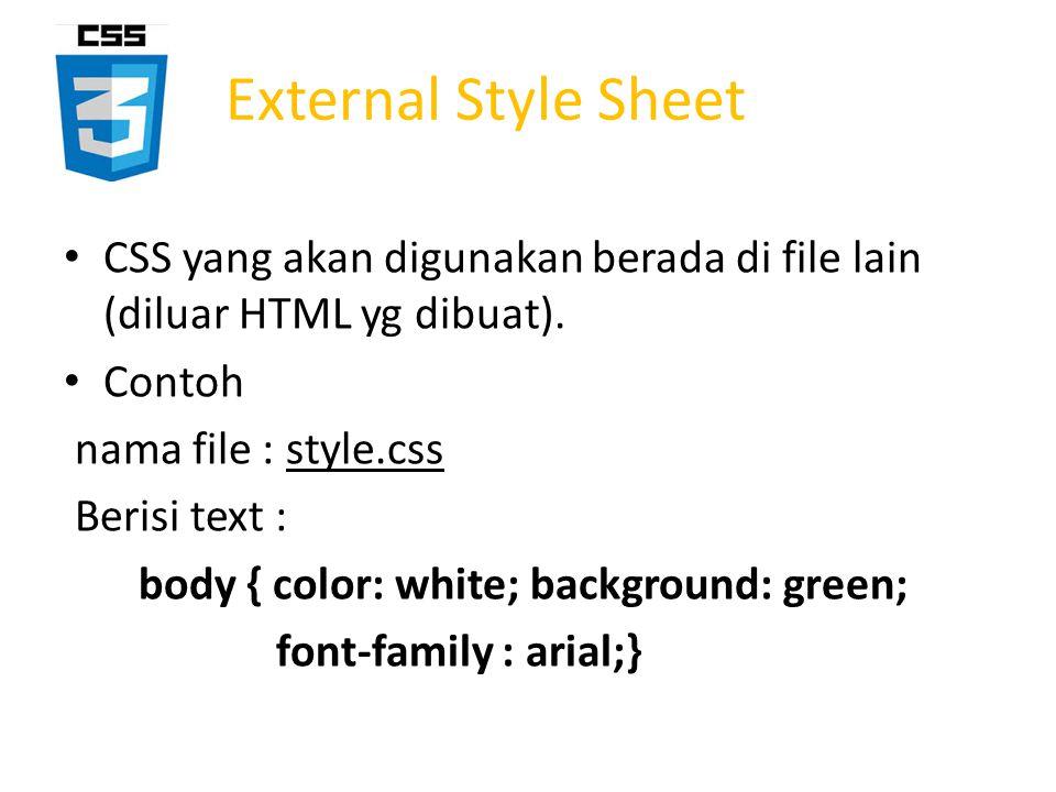 External Style Sheet CSS yang akan digunakan berada di file lain (diluar HTML yg dibuat). Contoh. nama file : style.css.
