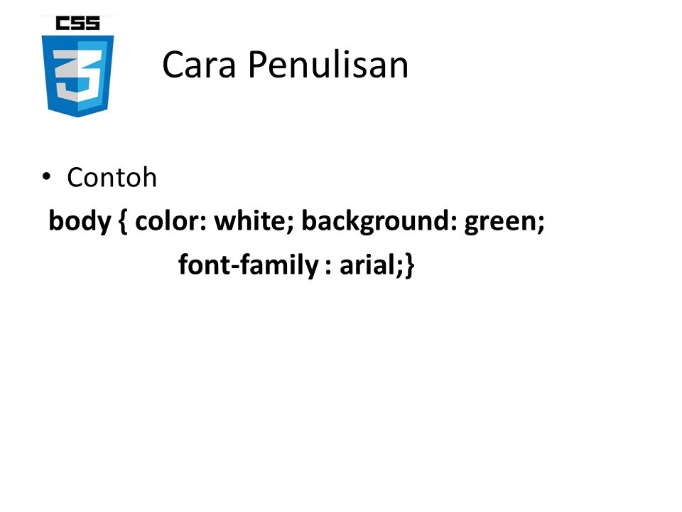 Cara Penulisan Contoh body { color: white; background: green;