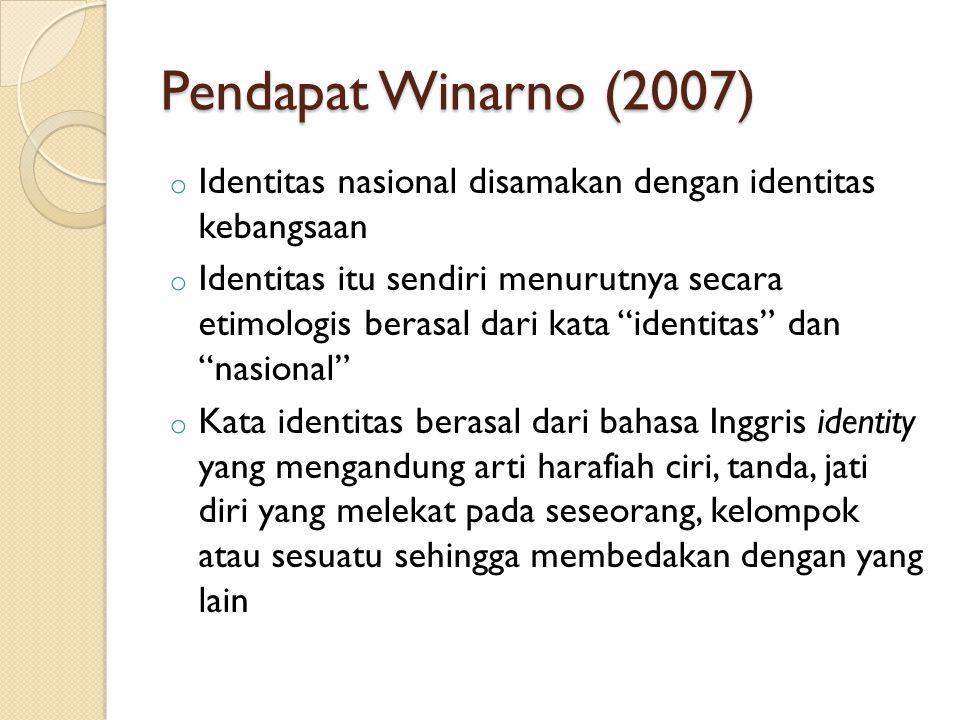 Pendapat Winarno (2007) Identitas nasional disamakan dengan identitas kebangsaan.