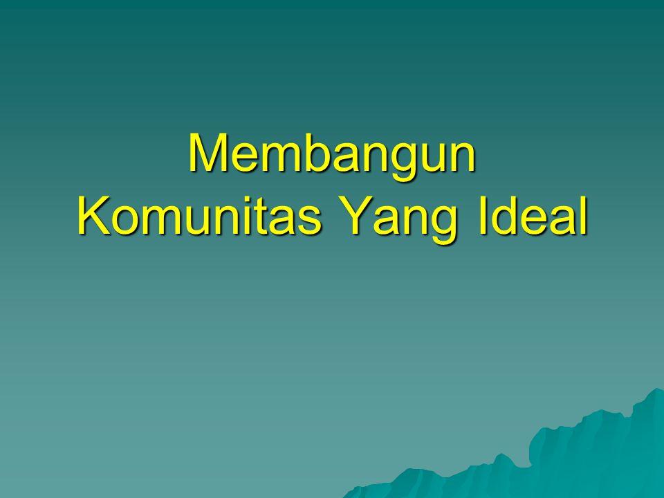 Membangun Komunitas Yang Ideal