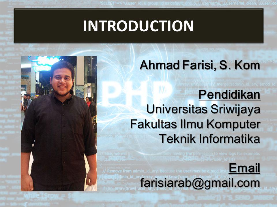 INTRODUCTION Ahmad Farisi, S. Kom Pendidikan Universitas Sriwijaya