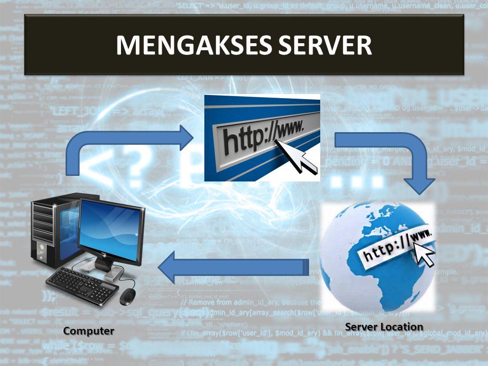 MENGAKSES SERVER Mengakses Server Server Location Computer