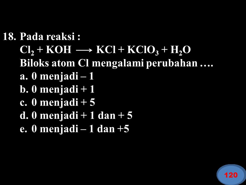Biloks atom Cl mengalami perubahan …. a. 0 menjadi – 1