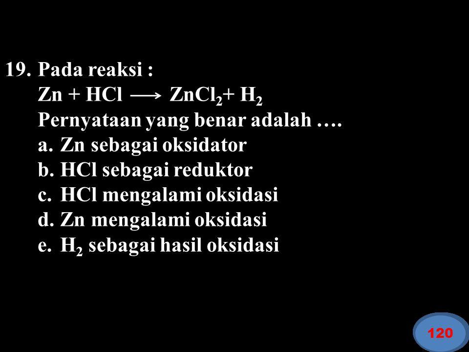 Pernyataan yang benar adalah …. a. Zn sebagai oksidator