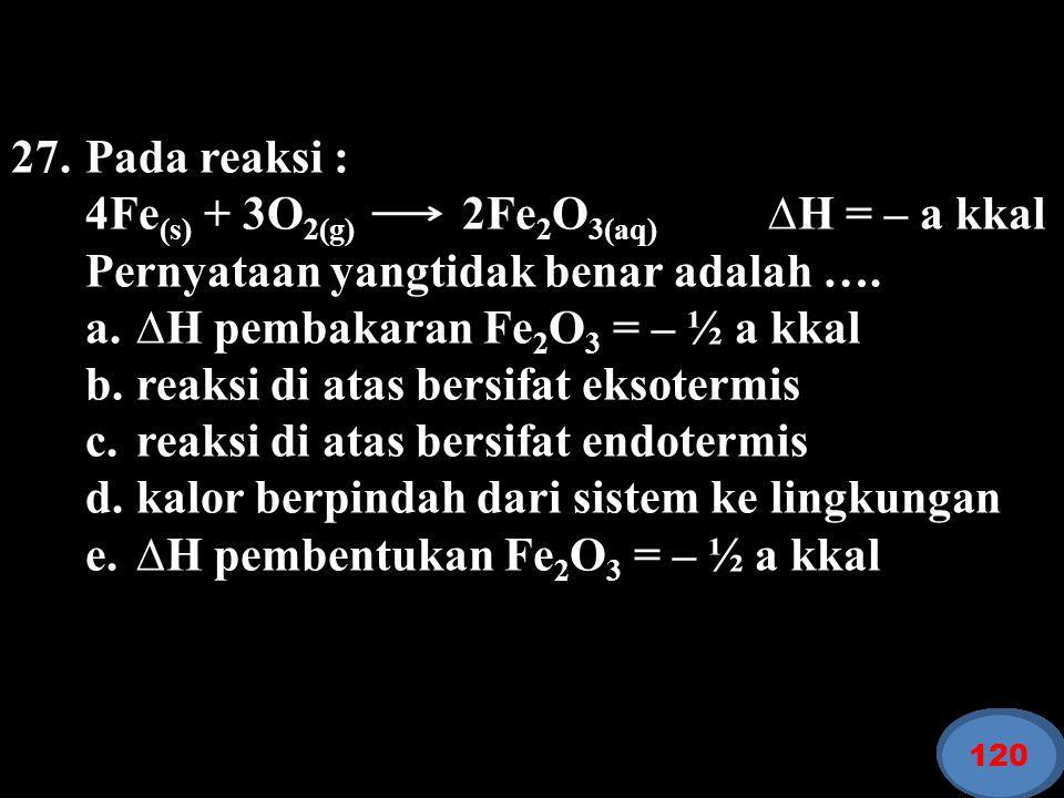 4Fe(s) + 3O2(g) 2Fe2O3(aq) ∆H = – a kkal