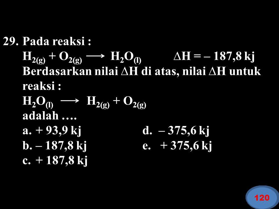 H2(g) + O2(g) H2O(l) ∆H = – 187,8 kj