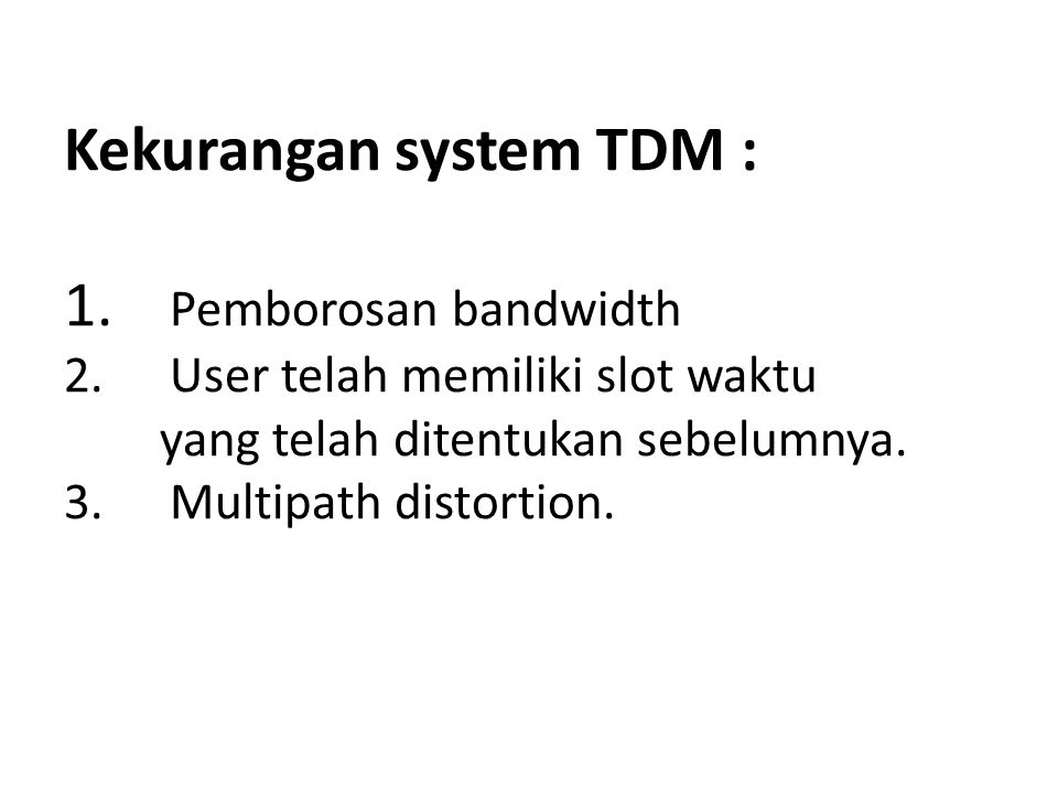 Kekurangan system TDM : 1. Pemborosan bandwidth 2