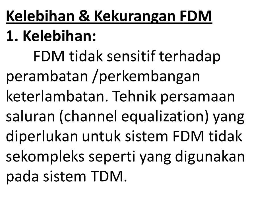 Kelebihan & Kekurangan FDM 1. Kelebihan: