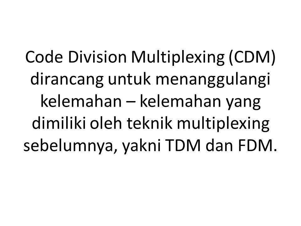 Code Division Multiplexing (CDM) dirancang untuk menanggulangi kelemahan – kelemahan yang dimiliki oleh teknik multiplexing sebelumnya, yakni TDM dan FDM.