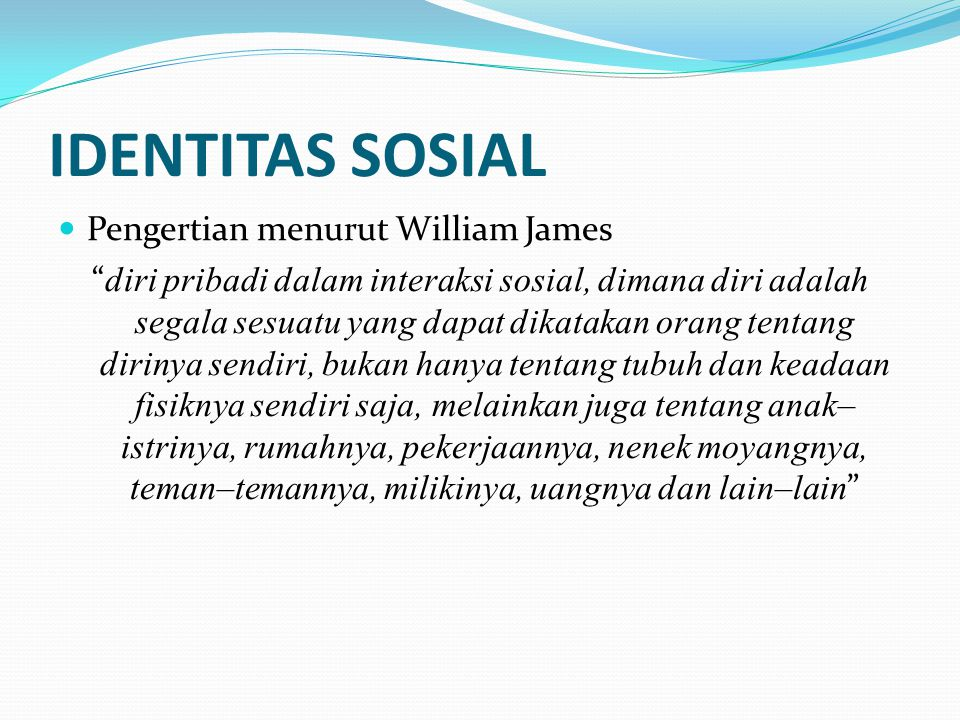 IDENTITAS SOSIAL Pengertian menurut William James