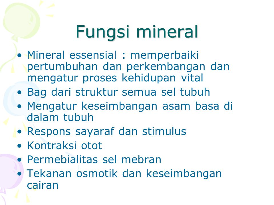 Fungsi mineral Mineral essensial : memperbaiki pertumbuhan dan perkembangan dan mengatur proses kehidupan vital.