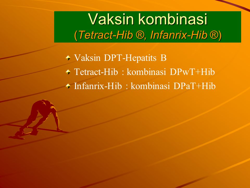 Vaksin kombinasi (Tetract-Hib ®, Infanrix-Hib ®)