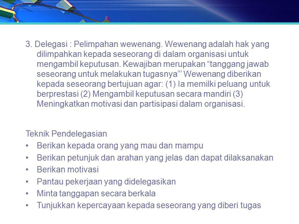 3. Delegasi : Pelimpahan wewenang