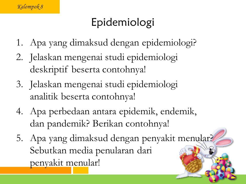 Epidemiologi Apa yang dimaksud dengan epidemiologi