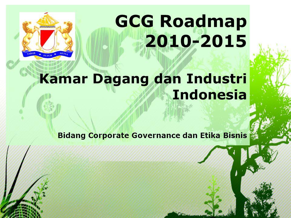 GCG Roadmap 2010-2015 Kamar Dagang dan Industri Indonesia Bidang Corporate Governance dan Etika Bisnis