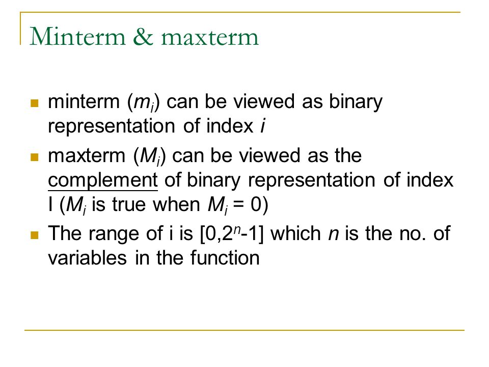 Minterm & maxterm minterm (mi) can be viewed as binary representation of index i.