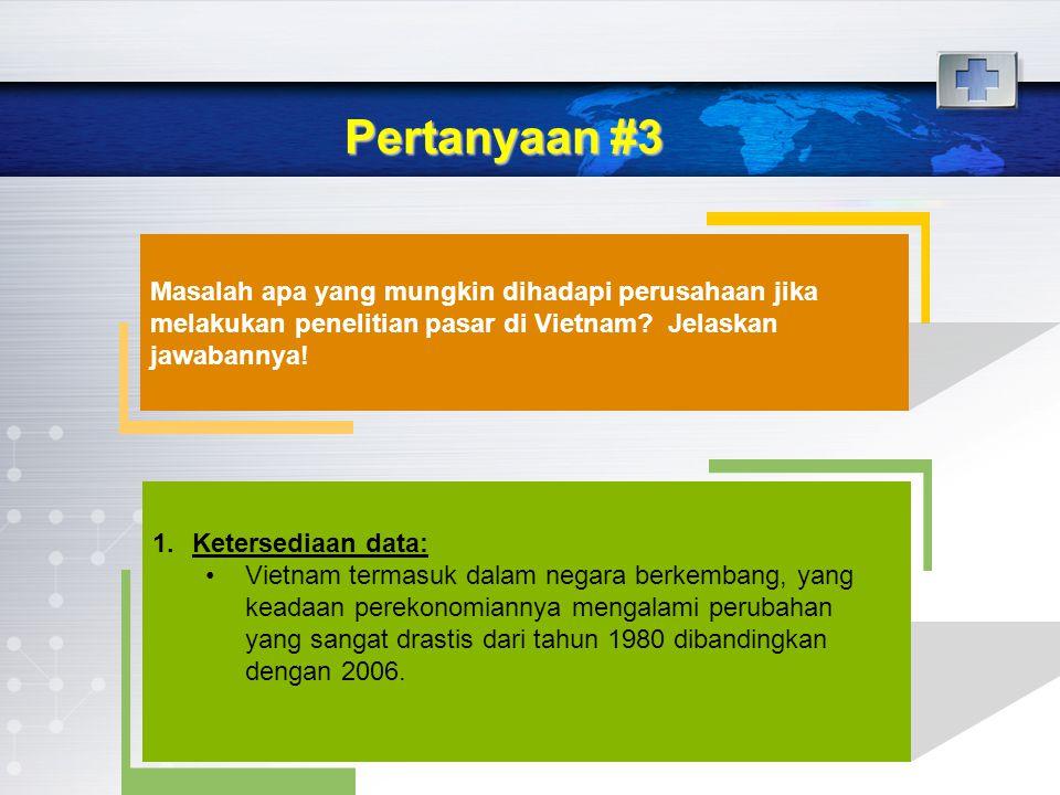 Pertanyaan #3 Masalah apa yang mungkin dihadapi perusahaan jika melakukan penelitian pasar di Vietnam Jelaskan jawabannya!
