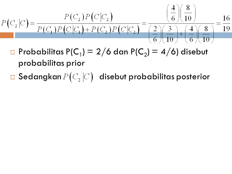 Probabilitas P(C1) = 2/6 dan P(C2) = 4/6) disebut probabilitas prior