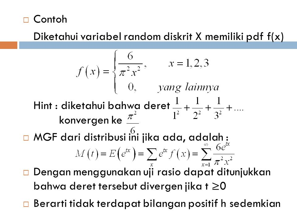 Contoh Diketahui variabel random diskrit X memiliki pdf f(x) Hint : diketahui bahwa deret konvergen ke.