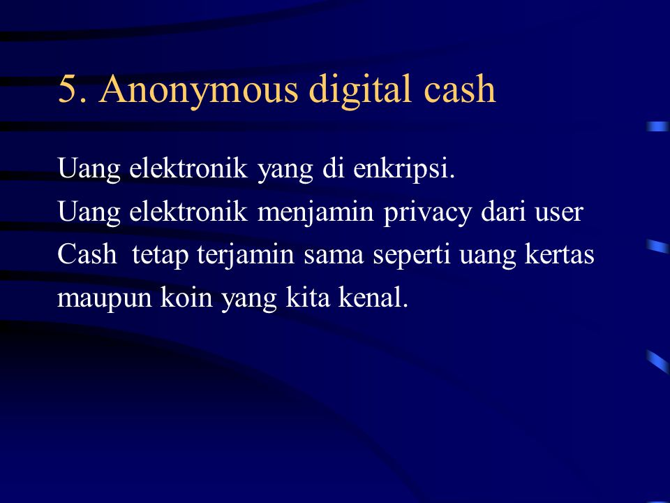 5. Anonymous digital cash