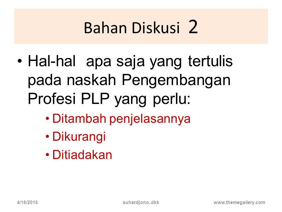 Bahan Diskusi 2 Hal-hal apa saja yang tertulis pada naskah Pengembangan Profesi PLP yang perlu: Ditambah penjelasannya.