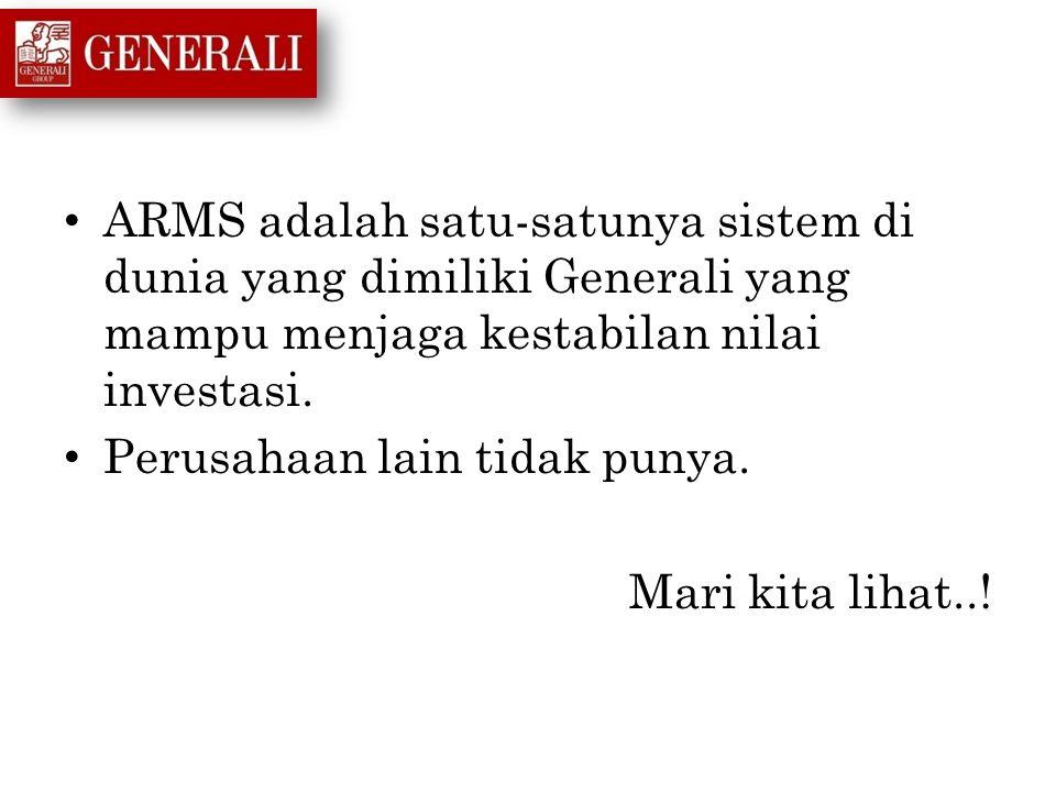 ARMS adalah satu-satunya sistem di dunia yang dimiliki Generali yang mampu menjaga kestabilan nilai investasi.